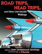 Road Trips. Head Trips, and Other Car-Crazed Writings