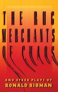 The Rug Merchants of Chaos and Other Plays