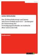 Das Zivilmachtskonzept und Japans Anti-Terror Politik nach 9/11 - am Beispiel der Entsendung der Verteidigungsstreitkräfte ins Arabische Meer und in den Irak