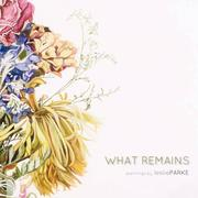 What Remains: Paintings by Leslie Parke