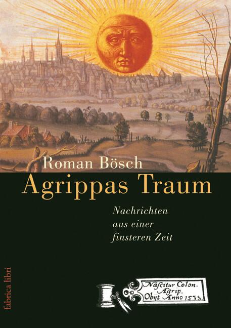 Agrippas Traum - Nachrichten aus einer finstere...
