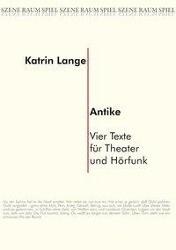 Antike. Vier Texte für Theater und Hörfunk als ...