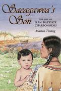 Sacagawea's Son: The Life of Jean Baptiste Charbonneau
