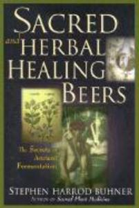 Sacred and Herbal Healing Beers: The Secrets of Ancient Fermentation als Taschenbuch