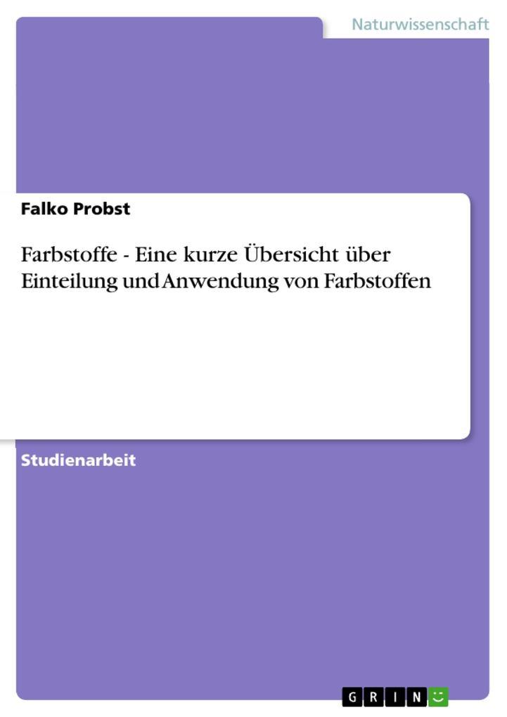 Farbstoffe - Eine kurze Übersicht über Einteilung und Anwendung von Farbstoffen als eBook Download von Falko Probst - Falko Probst