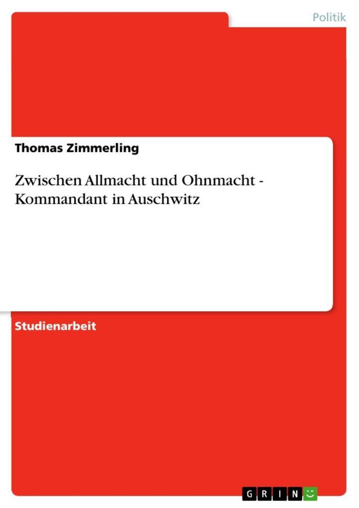 Zwischen Allmacht und Ohnmacht - Kommandant in Auschwitz als eBook Download von Thomas Zimmerling - Thomas Zimmerling