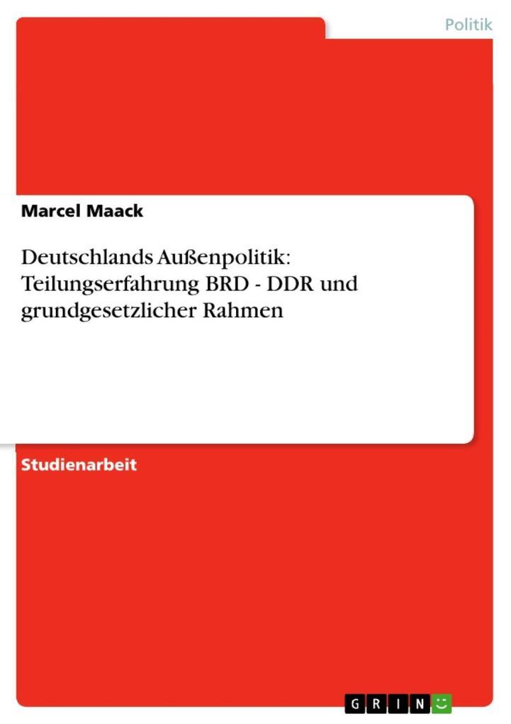 Deutschlands Außenpolitik: Teilungserfahrung BRD - DDR und grundgesetzlicher Rahmen als eBook Download von Marcel Maack - Marcel Maack