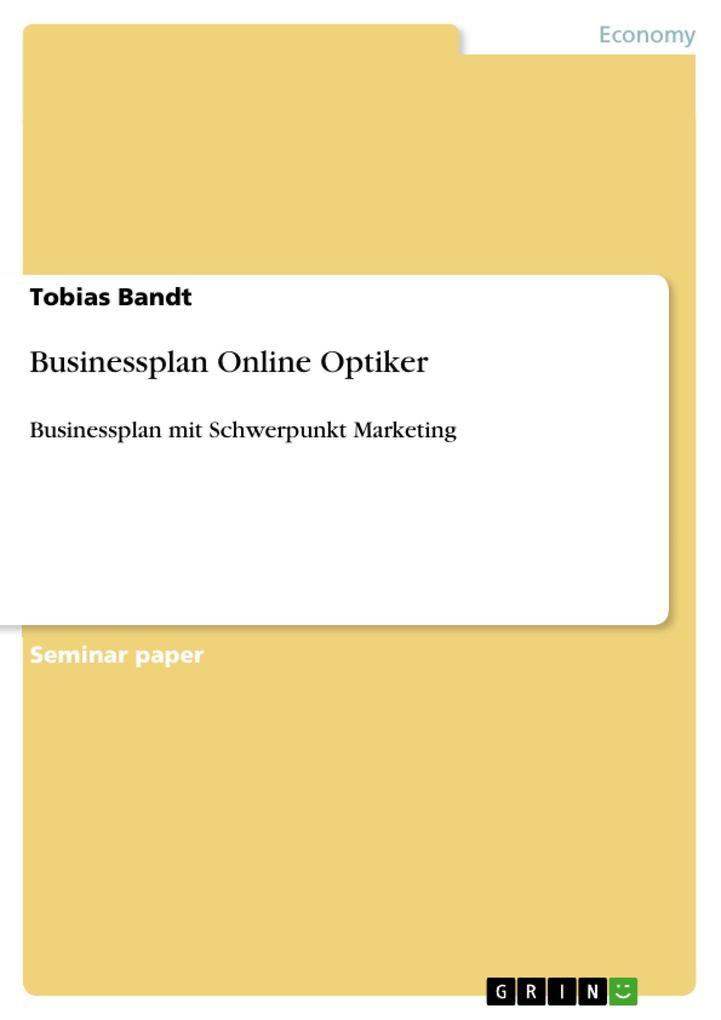 Businessplan Online Optiker als eBook Download von Tobias Bandt - Tobias Bandt
