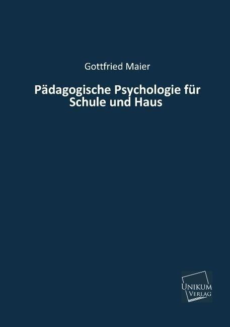 Pädagogische Psychologie für Schule und Haus al...