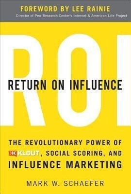 Return on Influence: The Revolutionary Power of Klout, Social Scoring, and Influence Marketing als Buch (gebunden)