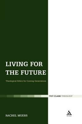 Living for the Future: Theological Ethics for Coming Generations als Taschenbuch