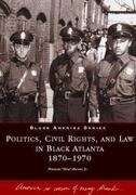 Politics, Civil Rights, and Law in Black Atlanta, 1870-1970