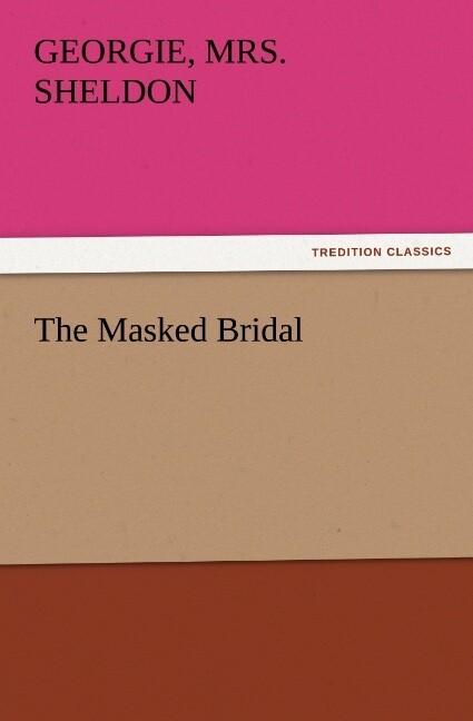 The Masked Bridal als Buch von Georgie Sheldon