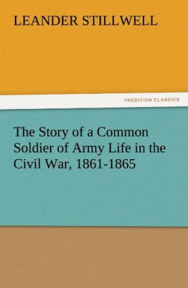 The Story of a Common Soldier of Army Life in the Civil War, 1861-1865 als Buch (kartoniert)