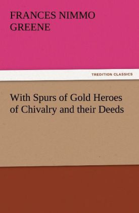With Spurs of Gold Heroes of Chivalry and their...