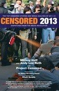Censored 2013: Dispatches from the Media Revolution: The Top Censored Stories and Media Analysis of 2011-2012