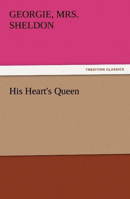 His Heart´s Queen als Buch von Georgie Sheldon