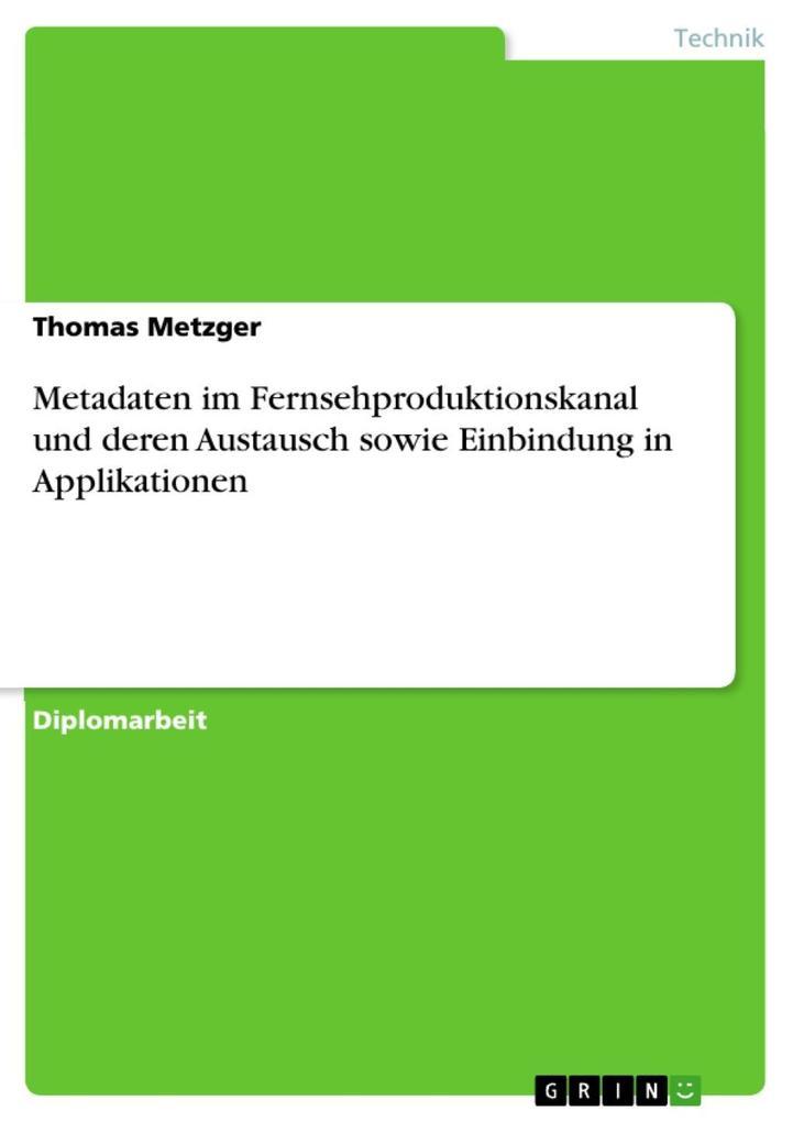 Metadaten im Fernsehproduktionskanal und deren Austausch sowie Einbindung in Applikationen als eBook Download von Thomas Metzger - Thomas Metzger
