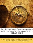 Die Deutschen Familiennamen: geschichtlich, geographisch, sprachlich