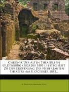 Chronik des alten Theatres in Oldenburg (1833 Bis 1881): Festschrift zu der Eröffnung des neuerbauten Theaters am 8. October 1881.
