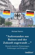 """""""Auferstanden aus Ruinen und der Zukunft zugewandt ..."""""""