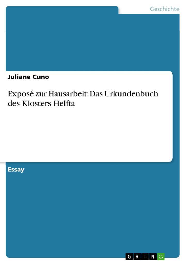 Exposé zur Hausarbeit: Das Urkundenbuch des Klosters Helfta als eBook Download von Juliane Cuno - Juliane Cuno