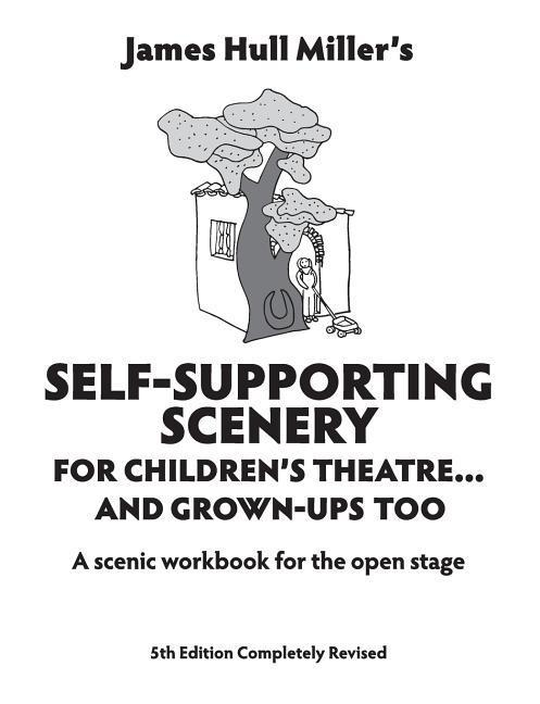 Self-Supporting Scenery for Children's Theatre... and Grown-Ups' Too: A Scenic Workbook for the Open Stage (Revised) (Revised) als Taschenbuch