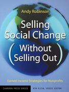 Selling Social Change Without Selling Out: Earned Income Strategies for Nonprofits
