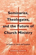 Seminaries, Theologates, and the Future of Church Ministry: An Analysis of Trends and Transitions