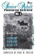 Senior Adult Program Builder No. 3: Resources for Fellowship, Inspiration, & Outreach