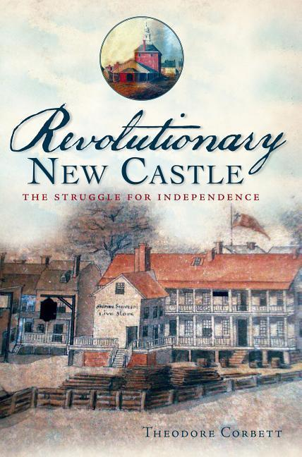 Revolutionary New Castle: The Struggle for Independence als Taschenbuch