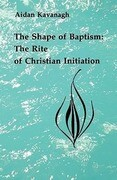 The Shape of Baptism: The Rite of Christian Initiation
