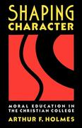 Shaping Character: Moral Education in the Christian College