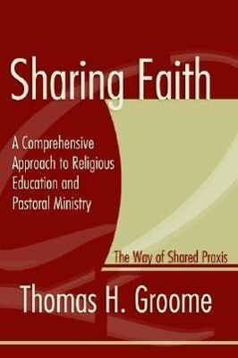 Sharing Faith: A Comprehensive Approach to Religious Education and Pastoral Ministry: The Way of Shared Praxis als Taschenbuch