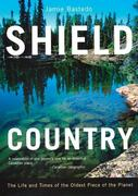 Shield Country: The Life and Times of the Oldest Piece of the Planet