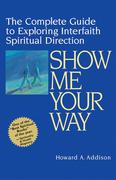 Show Me Your Way: The Complete Guide to Exploring Interfaith Spiritual Direction