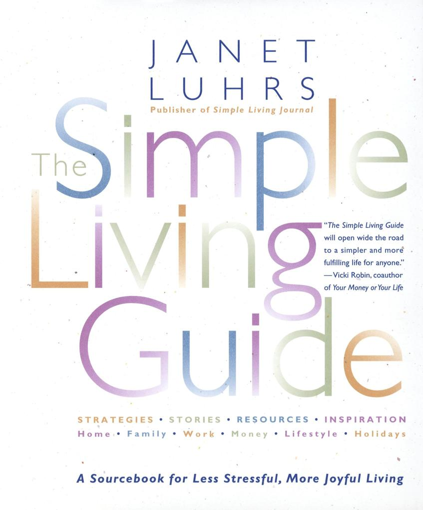 The Simple Living Guide: A Sourcebook for Less Stressful, More Joyful Living als Taschenbuch