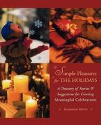 Simple Pleasures for the Holidays: A Treasury of Stories and Suggestions for Creating Meaningful Celebrations