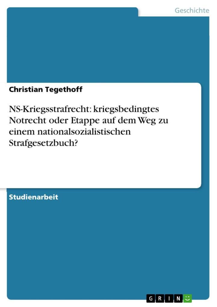 NS-Kriegsstrafrecht: kriegsbedingtes Notrecht oder Etappe auf dem Weg zu einem nationalsozialistischen Strafgesetzbuch? als eBook Download von Chr... - Christian Tegethoff