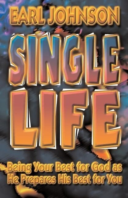 Single Life: Being Your Best for God as He Prepares His Best for You als Taschenbuch
