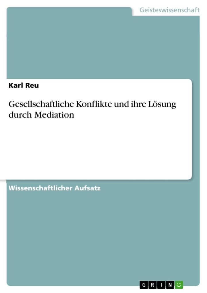 Gesellschaftliche Konflikte und ihre Lösung durch Mediation als eBook Download von Karl Reu - Karl Reu