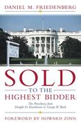 Sold to the Highest Bidder: The Presidency from Dwight D. Eisenhower to George W. Bush