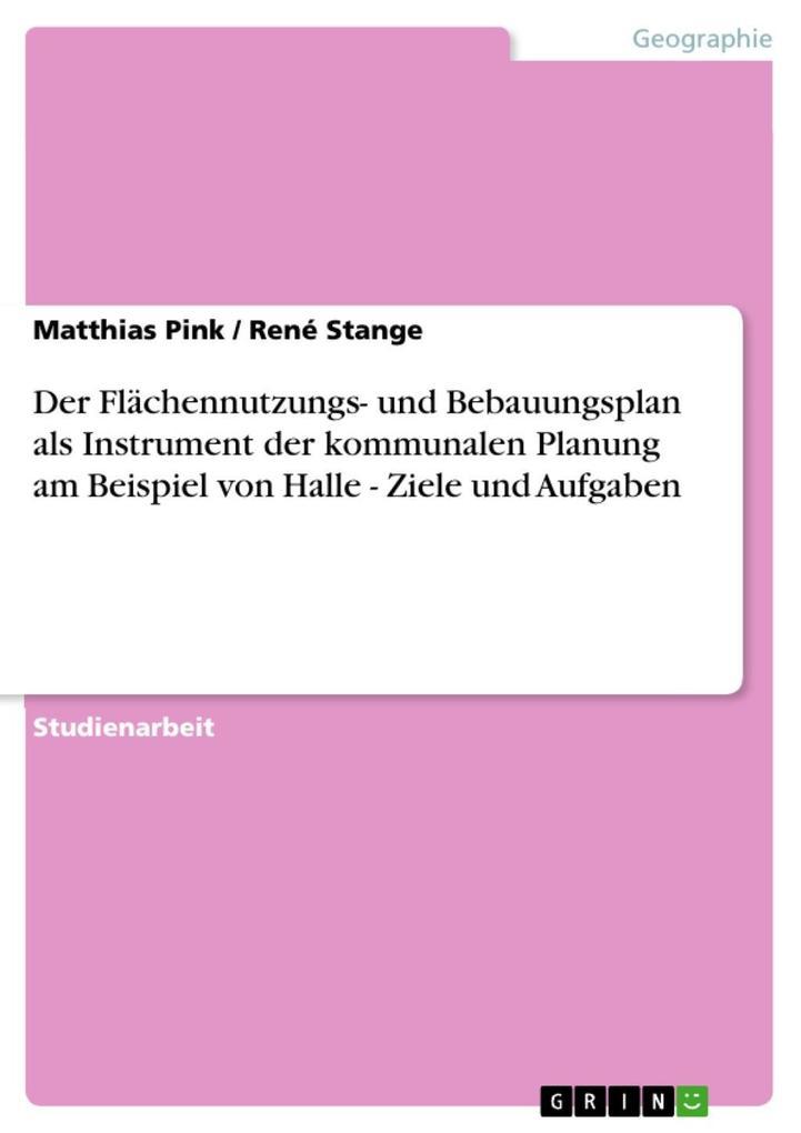Der Flächennutzungs- und Bebauungsplan als Instrument der kommunalen Planung am Beispiel von Halle - Ziele und Aufgaben als eBook Download von Mat... - Matthias Pink, René Stange