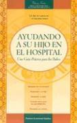 Ayudando a Su Nino En El Hospital: Una Guìa Pràctica Para Los Padres