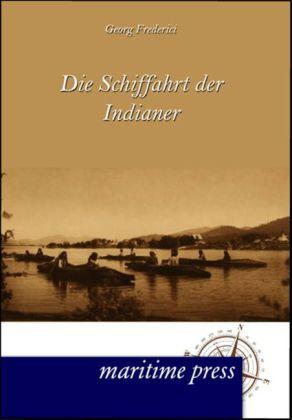 Die Schiffahrt der Indianer als Buch von Georg ...