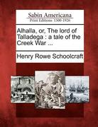 Alhalla, Or, the Lord of Talladega: A Tale of the Creek War ...