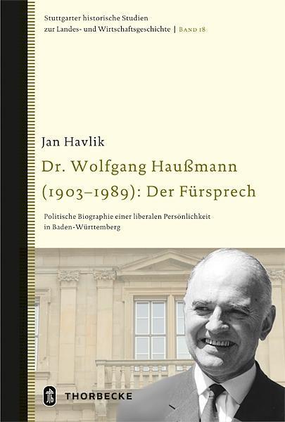 Dr. Wolfgang Haußmann (1903-1989): Der Fürsprec...
