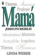 Mama Eres Increible!