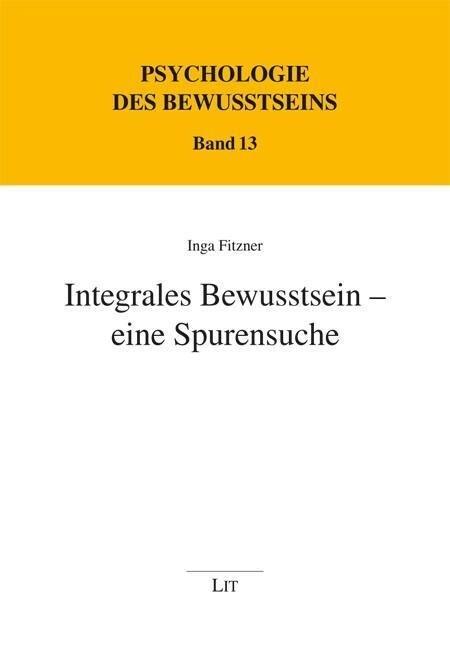 Integrales Bewusstsein - eine Spurensuche als B...
