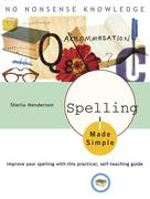 Spelling Made Simple: Improve Your Spelling with This Practical, Self-Teaching Guide